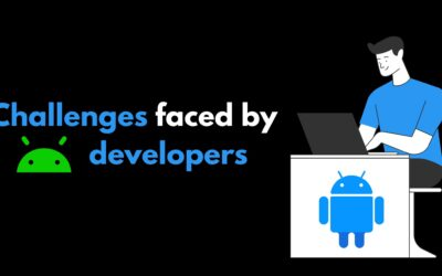 Biggest Challenges Faced by Android App Developers in 2021